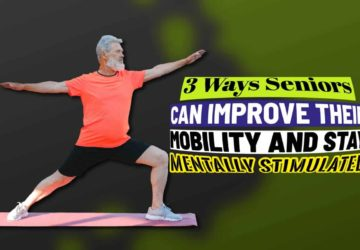 3 Ways Seniors Can Improve Their Mobility and Stay Mentally Stimulated