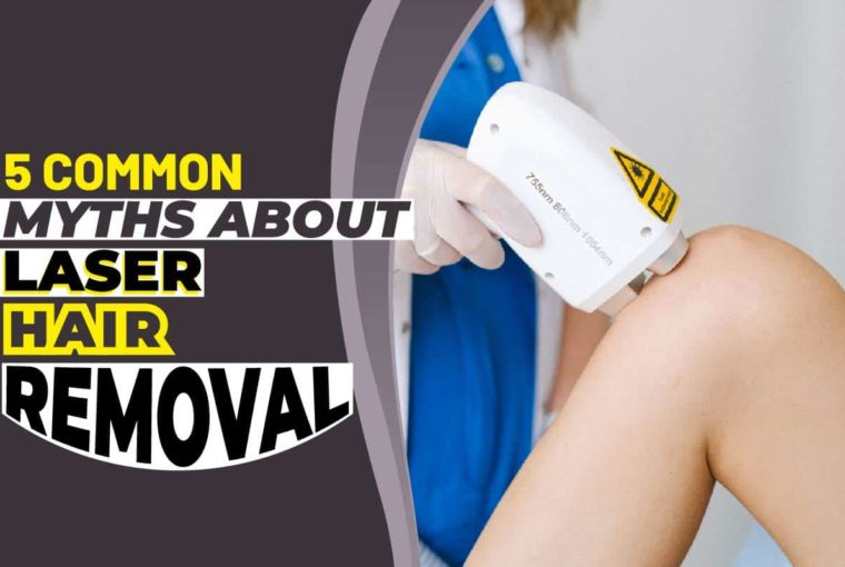 5 Common Myths About Laser Hair Removal