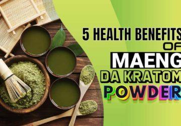 5 Health Benefits Of Maeng Da Kratom Powder