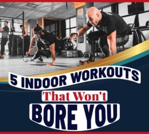 5 Indoor Workouts That Won't Bore You