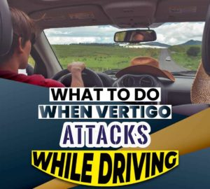 What To Do When Vertigo Attacks While Driving