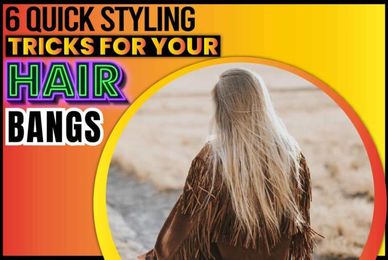 6 Quick Styling Tricks for Your Hair Bangs