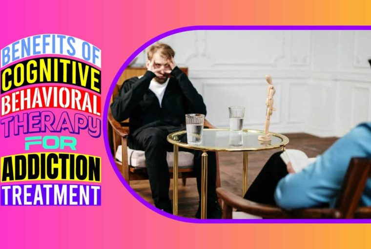 Benefits of Cognitive Behavioral Therapy for Addiction Treatment