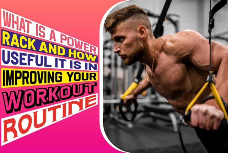 What Is A Power Rack And How Useful It Is In Improving Your Workout Routine